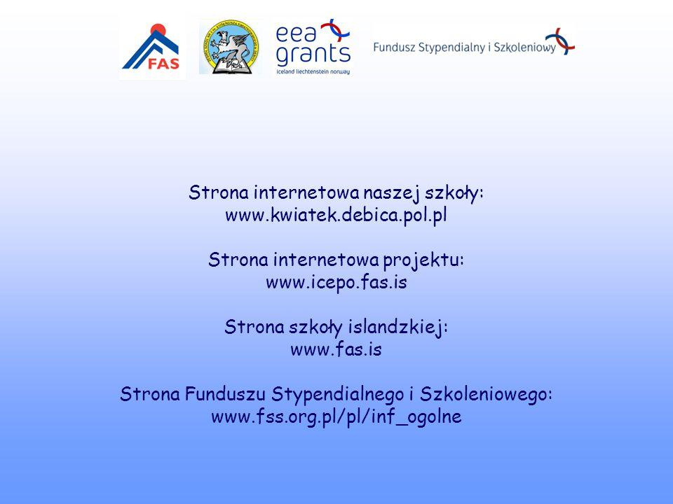 Strona internetowa naszej szkoły: www.kwiatek.debica.pol.pl Strona internetowa projektu: www.icepo.fas.is Strona szkoły islandzkiej: www.fas.is Strona