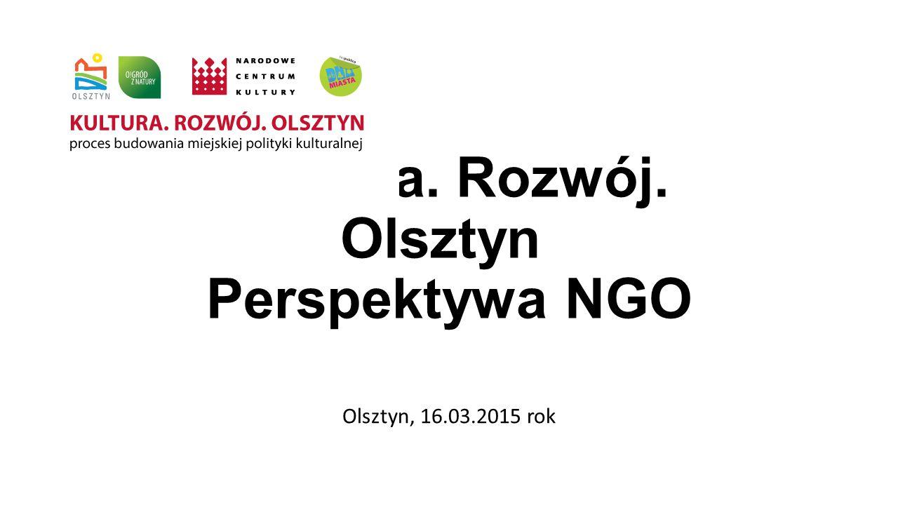 Kultura. Rozwój. Olsztyn Perspektywa NGO Olsztyn, 16.03.2015 rok