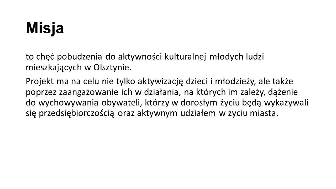 Misja to chęć pobudzenia do aktywności kulturalnej młodych ludzi mieszkających w Olsztynie.