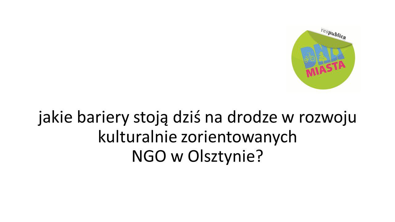 jakie bariery stoją dziś na drodze w rozwoju kulturalnie zorientowanych NGO w Olsztynie