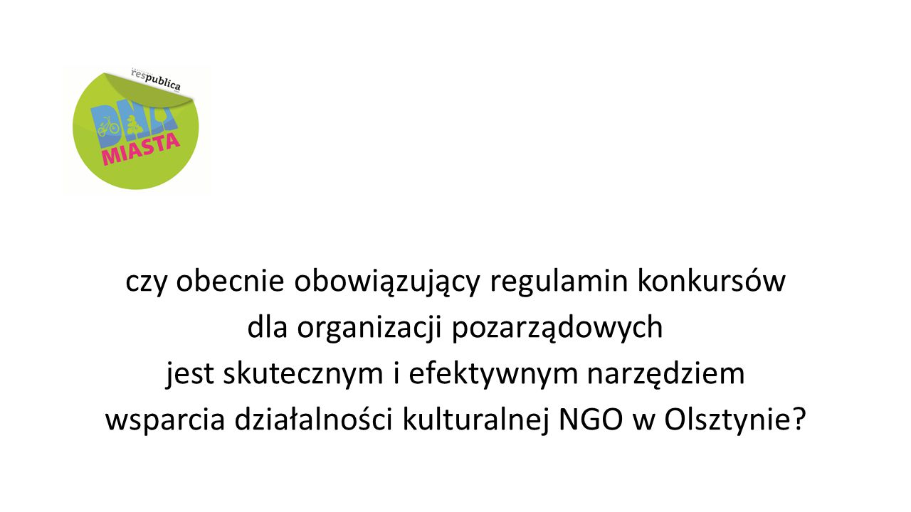 czy obecnie obowiązujący regulamin konkursów dla organizacji pozarządowych jest skutecznym i efektywnym narzędziem wsparcia działalności kulturalnej NGO w Olsztynie