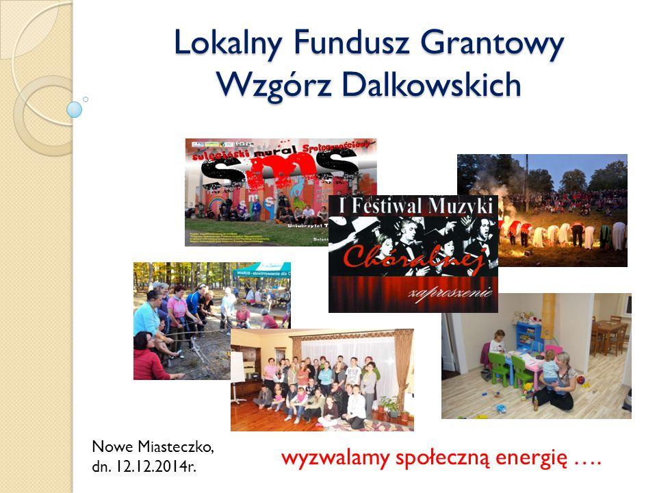 Lokalny Fundusz Grantowy Wzgórz Dalkowskich wyzwalamy społeczną energię ….