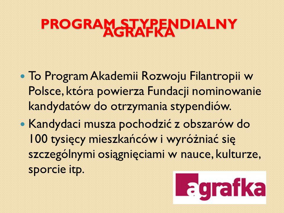 PROGRAM STYPENDIALNY AGRAFKA To Program Akademii Rozwoju Filantropii w Polsce, która powierza Fundacji nominowanie kandydatów do otrzymania stypendiów.