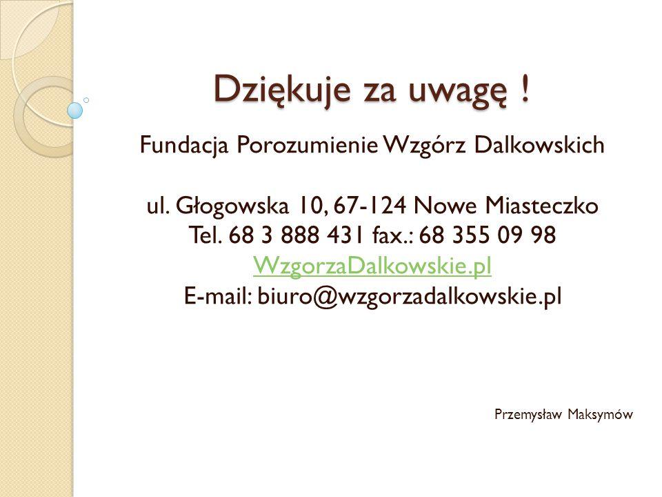 Dziękuje za uwagę . Fundacja Porozumienie Wzgórz Dalkowskich ul.