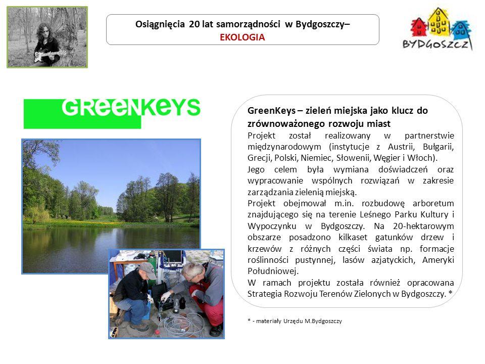 Osiągnięcia 20 lat samorządności w Bydgoszczy– EKOLOGIA GreenKeys – zieleń miejska jako klucz do zrównoważonego rozwoju miast Projekt został realizowany w partnerstwie międzynarodowym (instytucje z Austrii, Bułgarii, Grecji, Polski, Niemiec, Słowenii, Węgier i Włoch).