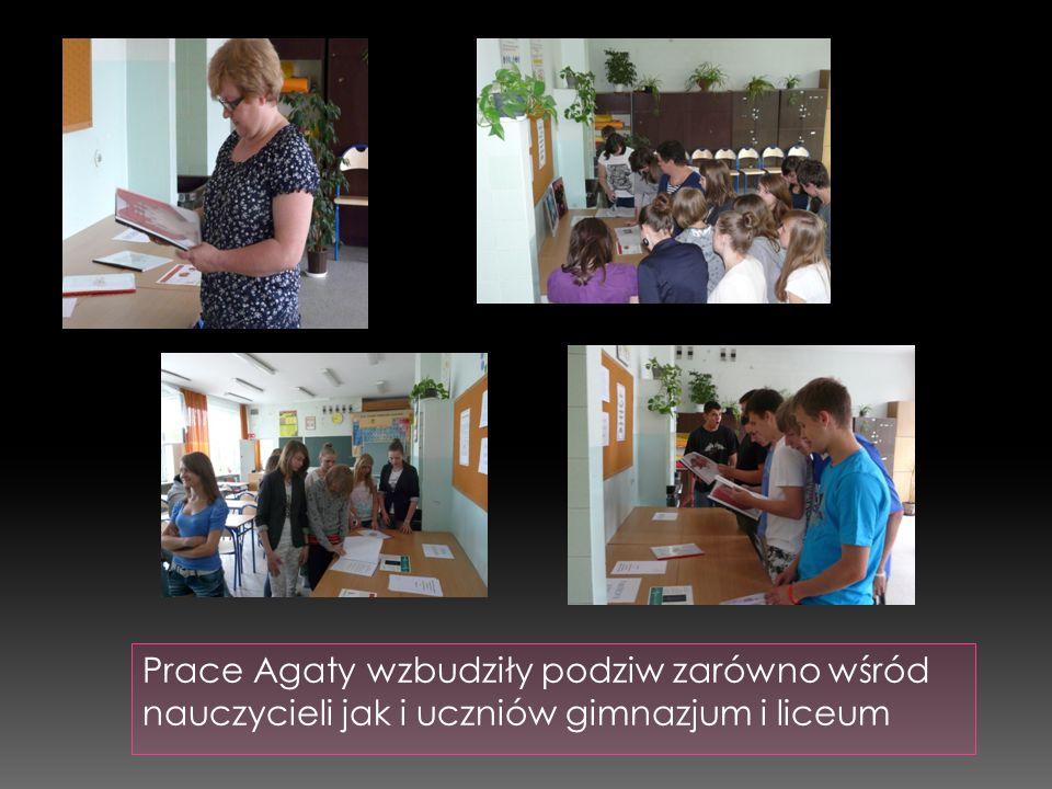 Prace Agaty wzbudziły podziw zarówno wśród nauczycieli jak i uczniów gimnazjum i liceum
