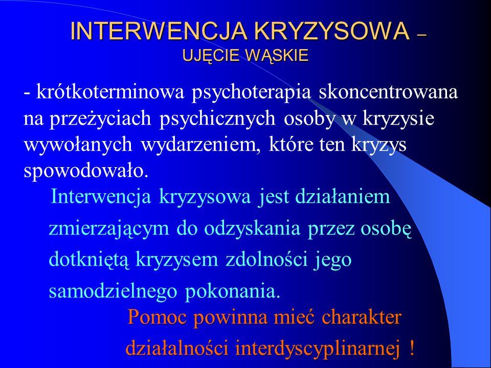 INTERWENCJA KRYZYSOWA – UJĘCIE WĄSKIE INTERWENCJA KRYZYSOWA – UJĘCIE WĄSKIE - krótkoterminowa psychoterapia skoncentrowana na przeżyciach psychicznych