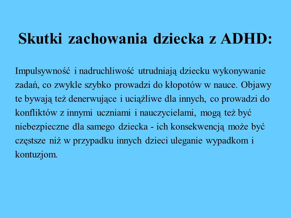 Skutki zachowania dziecka z ADHD: Impulsywność i nadruchliwość utrudniają dziecku wykonywanie zadań, co zwykle szybko prowadzi do kłopotów w nauce.