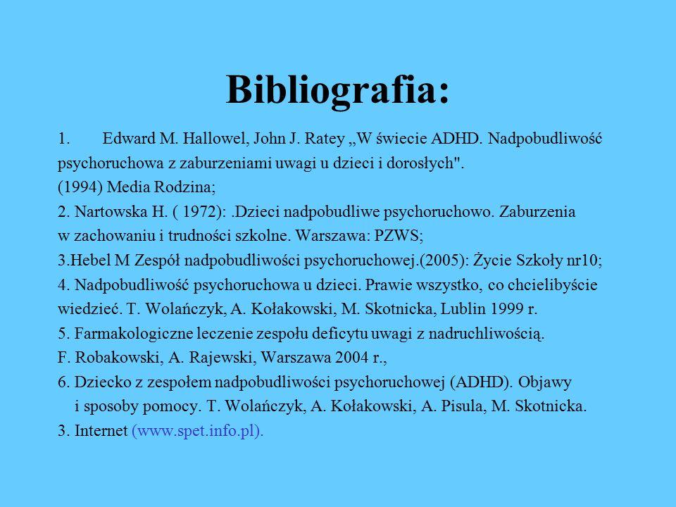 "Bibliografia: 1.Edward M.Hallowel, John J. Ratey ""W świecie ADHD."