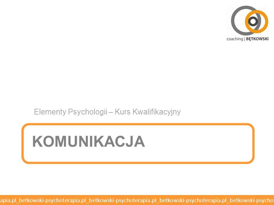 betkowski-psychoterapia.pl_betkowski-psychoterapia.pl_betkowski-psychoterapia.pl_betkowski-psychoterapia.pl_betkowski-psychoterapia.pl KOMUNIKACJA Elementy Psychologii – Kurs Kwalifikacyjny