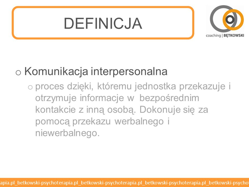 betkowski-psychoterapia.pl_betkowski-psychoterapia.pl_betkowski-psychoterapia.pl_betkowski-psychoterapia.pl_betkowski-psychoterapia.pl DEFINICJA o Komunikacja interpersonalna o proces dzięki, któremu jednostka przekazuje i otrzymuje informacje w bezpośrednim kontakcie z inną osobą.