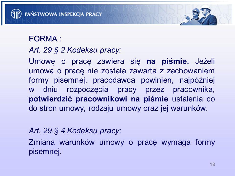 18 FORMA : Art. 29 § 2 Kodeksu pracy: Umowę o pracę zawiera się na piśmie. Jeżeli umowa o pracę nie została zawarta z zachowaniem formy pisemnej, prac
