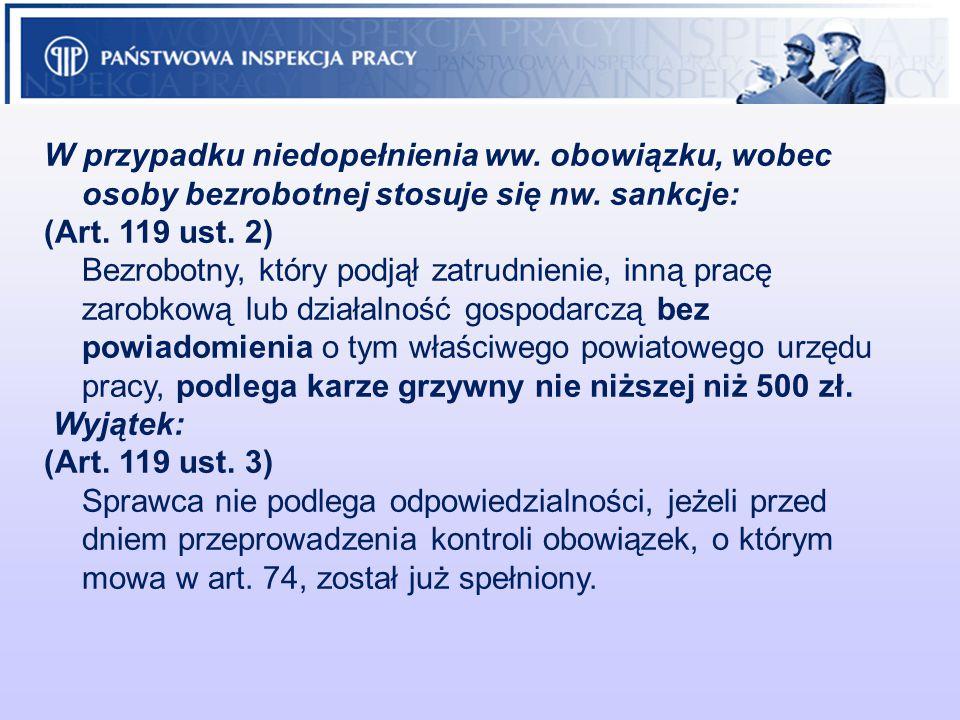 W przypadku niedopełnienia ww. obowiązku, wobec osoby bezrobotnej stosuje się nw. sankcje: (Art. 119 ust. 2) Bezrobotny, który podjął zatrudnienie, in