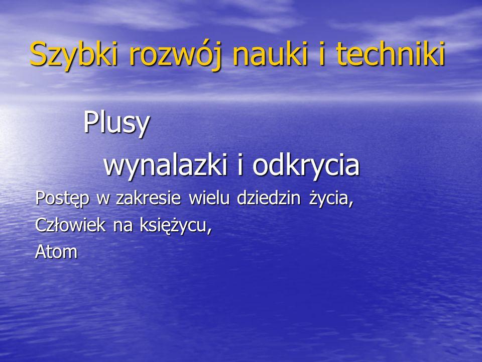 Szybki rozwój nauki i techniki Plusy Plusy wynalazki i odkrycia wynalazki i odkrycia Postęp w zakresie wielu dziedzin życia, Postęp w zakresie wielu d
