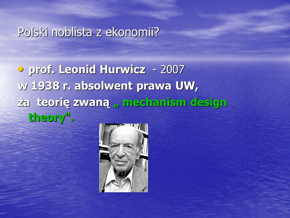 """Polski noblista z ekonomii? prof. Leonid Hurwicz - 2007 prof. Leonid Hurwicz - 2007 w 1938 r. absolwent prawa UW, za teorię zwaną """" mechanism design t"""