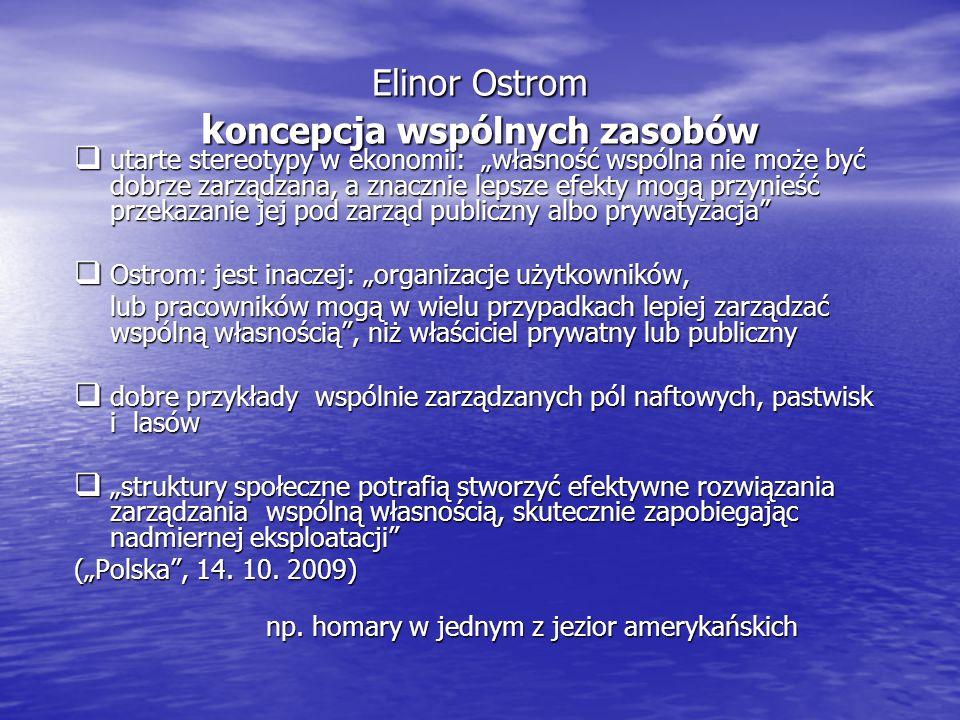 """Elinor Ostrom k oncepcja wspólnych zasobów  utarte stereotypy w ekonomii: """"własność wspólna nie może być dobrze zarządzana, a znacznie lepsze efekty"""