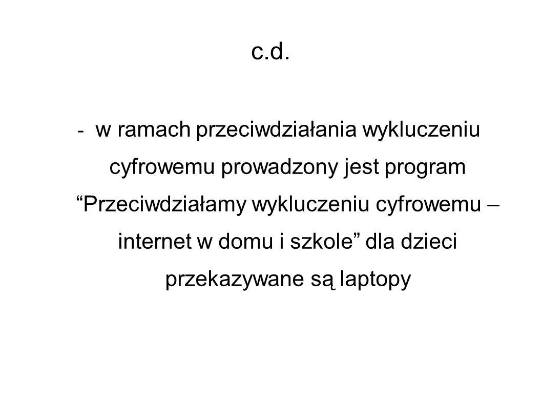 """c.d. - w ramach przeciwdziałania wykluczeniu cyfrowemu prowadzony jest program """"Przeciwdziałamy wykluczeniu cyfrowemu – internet w domu i szkole"""" dla"""
