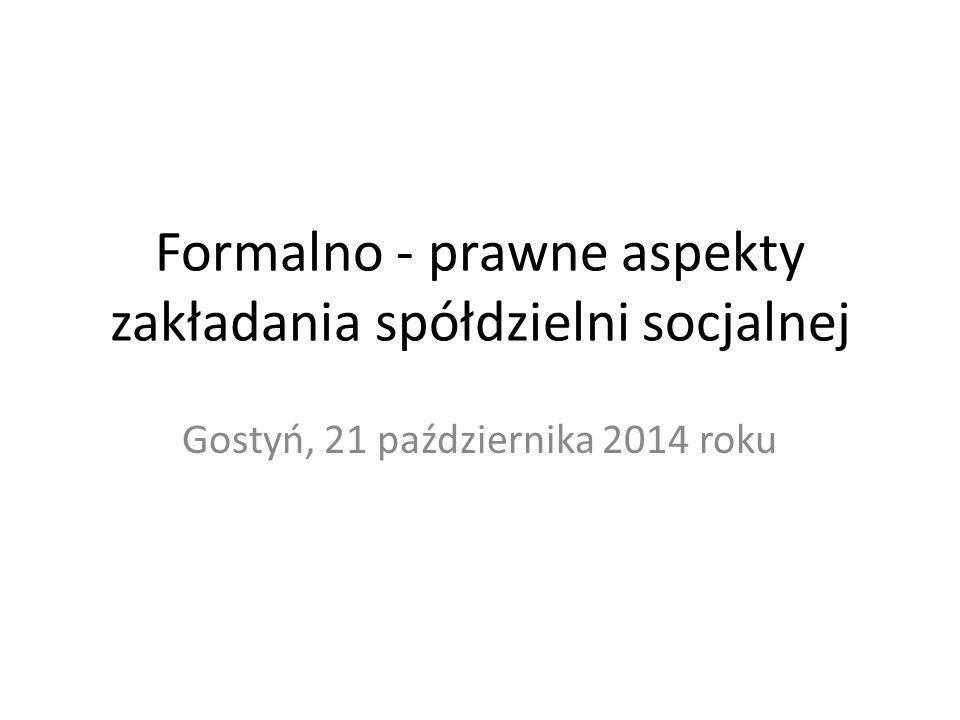 Formalno - prawne aspekty zakładania spółdzielni socjalnej Gostyń, 21 października 2014 roku