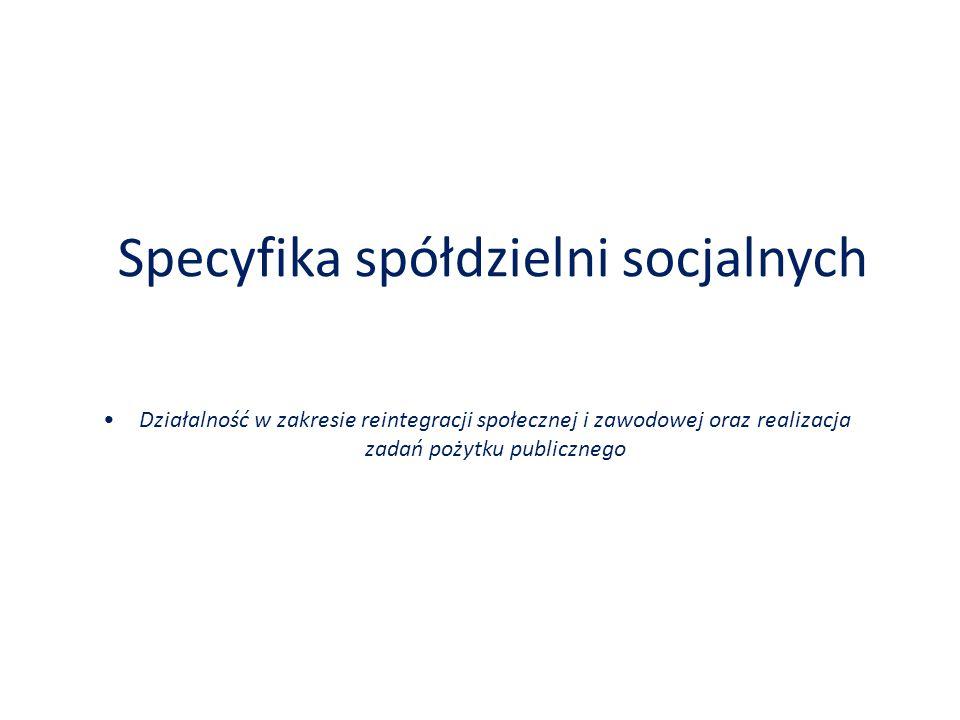 Specyfika spółdzielni socjalnych Działalność w zakresie reintegracji społecznej i zawodowej oraz realizacja zadań pożytku publicznego