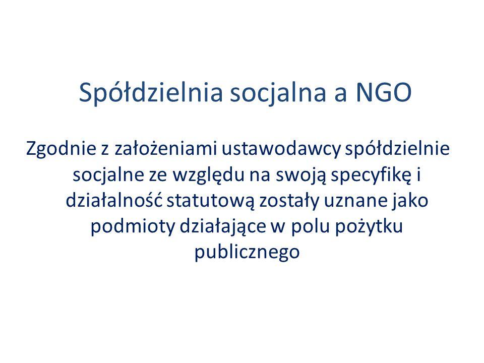 Spółdzielnia socjalna a NGO Zgodnie z założeniami ustawodawcy spółdzielnie socjalne ze względu na swoją specyfikę i działalność statutową zostały uznane jako podmioty działające w polu pożytku publicznego