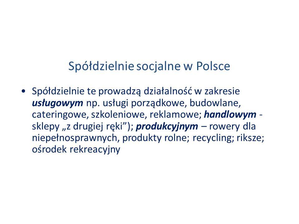 Spółdzielnie socjalne w Polsce Spółdzielnie te prowadzą działalność w zakresie usługowym np. usługi porządkowe, budowlane, cateringowe, szkoleniowe, r