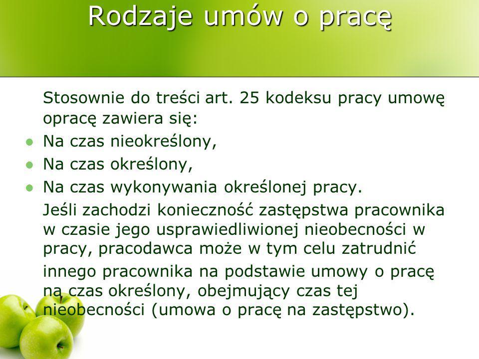 Rodzaje umów o pracę Stosownie do treści art. 25 kodeksu pracy umowę opracę zawiera się: Na czas nieokreślony, Na czas określony, Na czas wykonywania