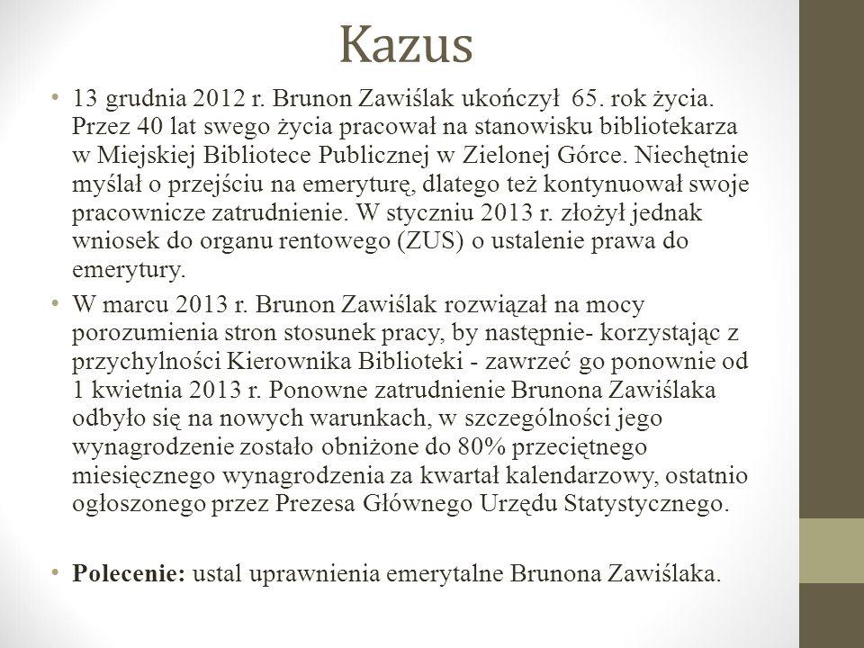 Kazus 13 grudnia 2012 r. Brunon Zawiślak ukończył 65. rok życia. Przez 40 lat swego życia pracował na stanowisku bibliotekarza w Miejskiej Bibliotece