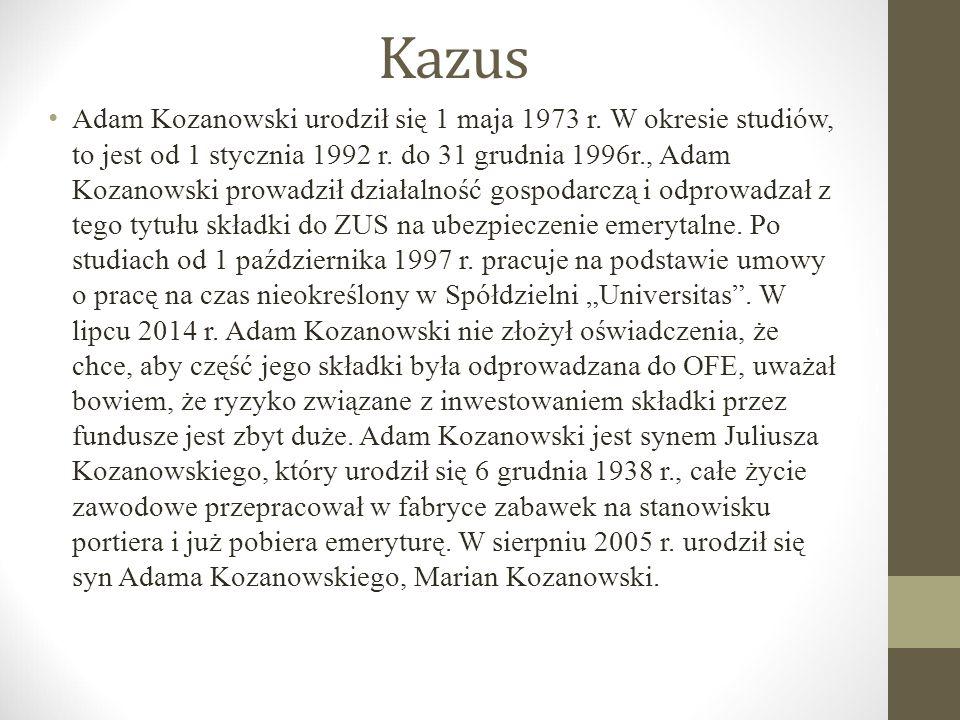 Kazus Jakie warunki będzie musiał spełnić Adam Kozanowski, aby uzyskać prawo do emerytury i kiedy będzie mógł przejść na emeryturę.