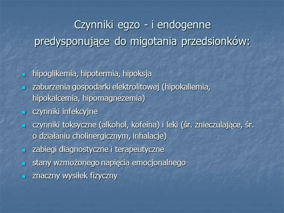 Czynniki egzo - i endogenne predysponujące do migotania przedsionków: hipoglikemia, hipotermia, hipoksja hipoglikemia, hipotermia, hipoksja zaburzenia gospodarki elektrolitowej (hipokaliemia, hipokalcemia, hipomagnezemia) zaburzenia gospodarki elektrolitowej (hipokaliemia, hipokalcemia, hipomagnezemia) czynniki infekcyjne czynniki infekcyjne czynniki toksyczne (alkohol, kofeina) i leki (śr.