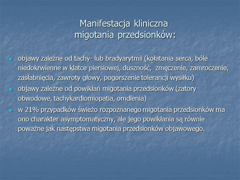 Manifestacja kliniczna migotania przedsionków: objawy zależne od tachy- lub bradyarytmii (kołatania serca, bóle niedokrwienne w klatce piersiowej, dus