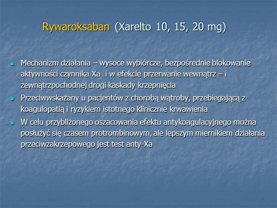 Rywaroksaban (Xarelto 10, 15, 20 mg) Mechanizm działania – wysoce wybiórcze, bezpośrednie blokowanie aktywności czynnika Xa i w efekcie przerwanie wew