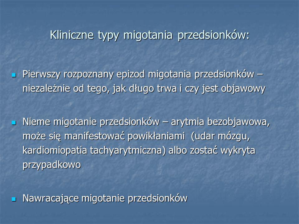 Kliniczne typy migotania przedsionków: Pierwszy rozpoznany epizod migotania przedsionków – niezależnie od tego, jak długo trwa i czy jest objawowy Pierwszy rozpoznany epizod migotania przedsionków – niezależnie od tego, jak długo trwa i czy jest objawowy Nieme migotanie przedsionków – arytmia bezobjawowa, może się manifestować powikłaniami (udar mózgu, kardiomiopatia tachyarytmiczna) albo zostać wykryta przypadkowo Nieme migotanie przedsionków – arytmia bezobjawowa, może się manifestować powikłaniami (udar mózgu, kardiomiopatia tachyarytmiczna) albo zostać wykryta przypadkowo Nawracające migotanie przedsionków Nawracające migotanie przedsionków