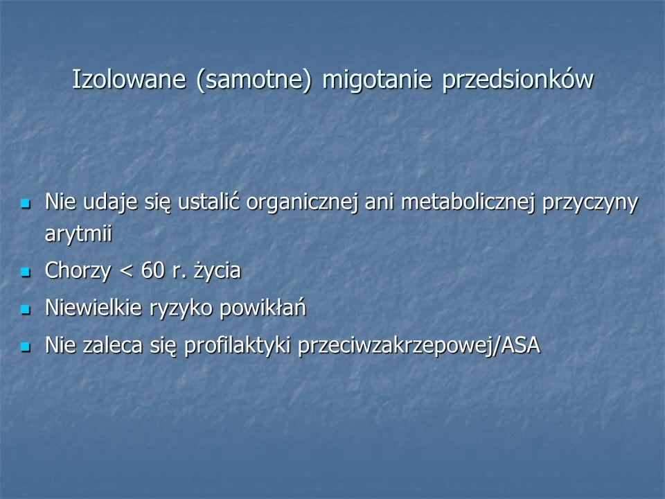 Izolowane (samotne) migotanie przedsionków Nie udaje się ustalić organicznej ani metabolicznej przyczyny arytmii Nie udaje się ustalić organicznej ani metabolicznej przyczyny arytmii Chorzy < 60 r.