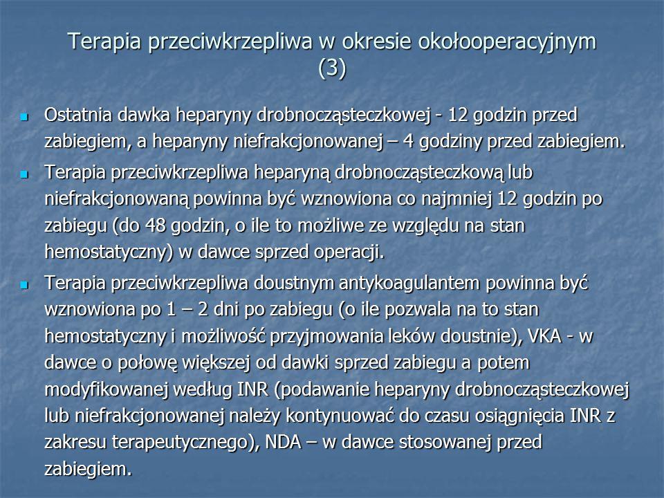 Terapia przeciwkrzepliwa w okresie okołooperacyjnym (3) Ostatnia dawka heparyny drobnocząsteczkowej - 12 godzin przed zabiegiem, a heparyny niefrakcjonowanej – 4 godziny przed zabiegiem.