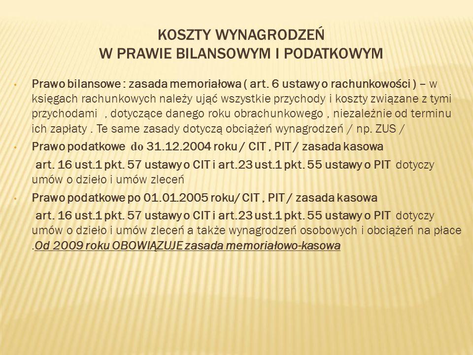 KOSZTY WYNAGRODZEŃ W PRAWIE BILANSOWYM I PODATKOWYM Prawo bilansowe : zasada memoriałowa ( art. 6 ustawy o rachunkowości ) – w księgach rachunkowych n