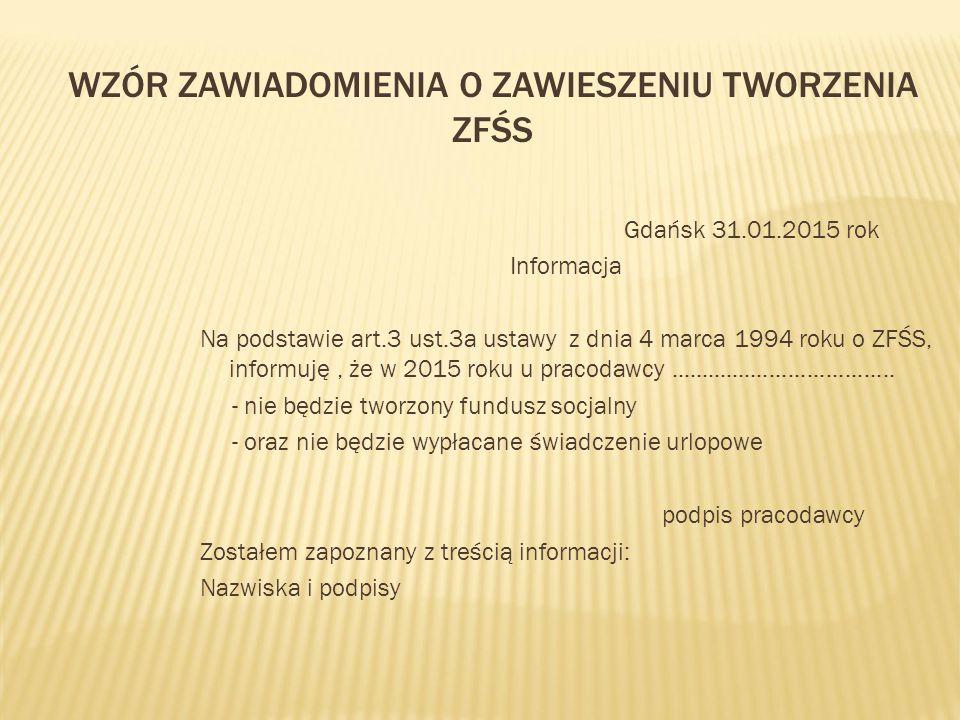 WZÓR ZAWIADOMIENIA O ZAWIESZENIU TWORZENIA ZFŚS Gdańsk 31.01.2015 rok Informacja Na podstawie art.3 ust.3a ustawy z dnia 4 marca 1994 roku o ZFŚS, inf