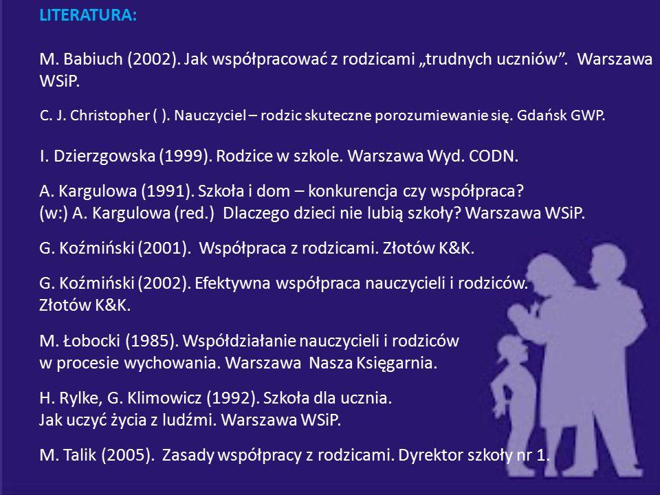 """LITERATURA: M. Babiuch (2002). Jak współpracować z rodzicami """"trudnych uczniów"""". Warszawa WSiP. C. J. Christopher ( ). Nauczyciel – rodzic skuteczne p"""