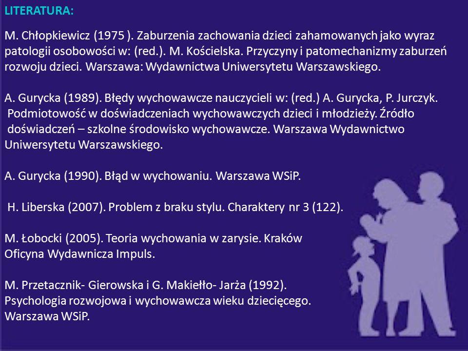 LITERATURA: M. Chłopkiewicz (1975 ). Zaburzenia zachowania dzieci zahamowanych jako wyraz patologii osobowości w: (red.). M. Kościelska. Przyczyny i p