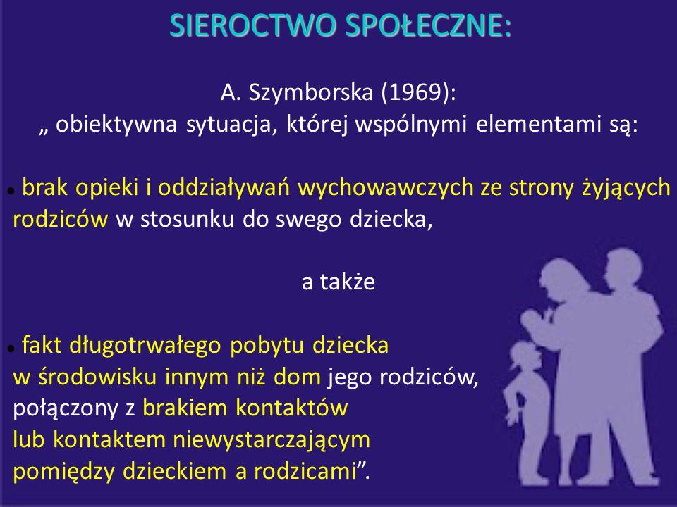"""SIEROCTWO SPOŁECZNE: A. Szymborska (1969): """" obiektywna sytuacja, której wspólnymi elementami są: brak opieki i oddziaływań wychowawczych ze strony ży"""