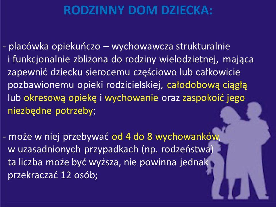 RODZINNY DOM DZIECKA: - placówka opiekuńczo – wychowawcza strukturalnie i funkcjonalnie zbliżona do rodziny wielodzietnej, mająca zapewnić dziecku sie