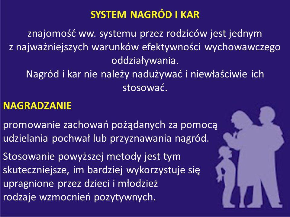SYSTEM NAGRÓD I KAR znajomość ww. systemu przez rodziców jest jednym z najważniejszych warunków efektywności wychowawczego oddziaływania. Nagród i kar