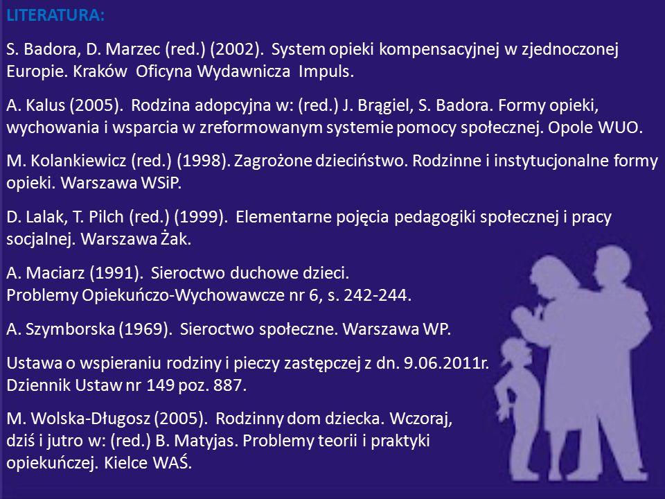 LITERATURA: S. Badora, D. Marzec (red.) (2002). System opieki kompensacyjnej w zjednoczonej Europie. Kraków Oficyna Wydawnicza Impuls. A. Kalus (2005)