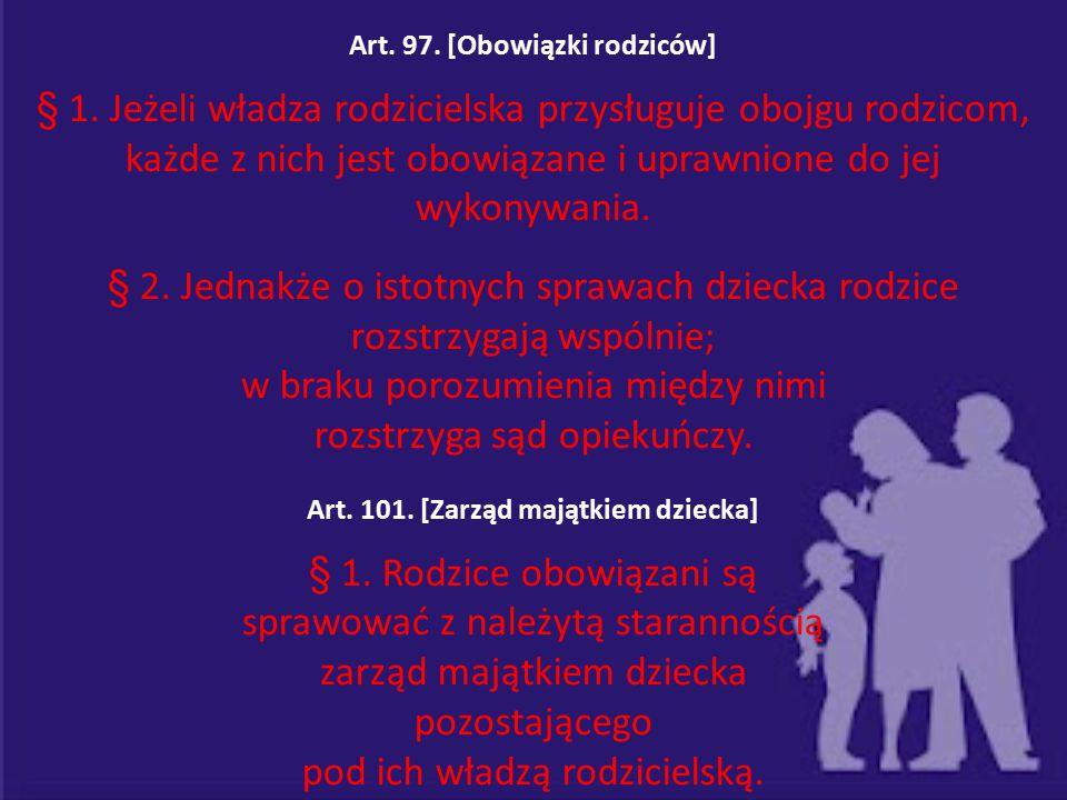 Art. 97. [Obowiązki rodziców] § 1. Jeżeli władza rodzicielska przysługuje obojgu rodzicom, każde z nich jest obowiązane i uprawnione do jej wykonywani