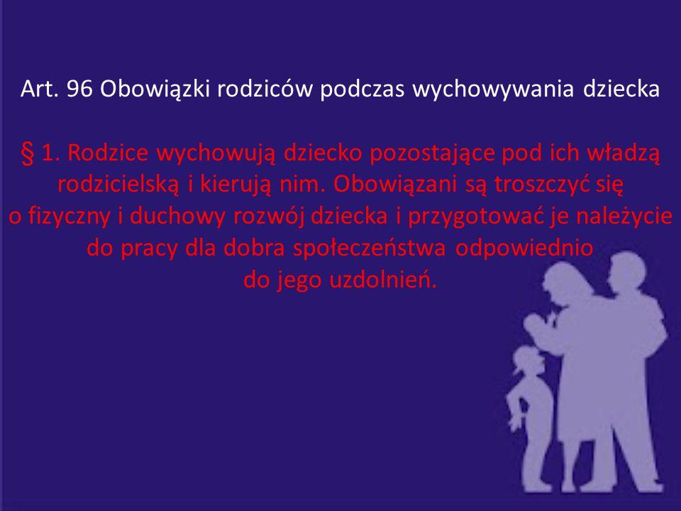 Art. 96 Obowiązki rodziców podczas wychowywania dziecka § 1. Rodzice wychowują dziecko pozostające pod ich władzą rodzicielską i kierują nim. Obowiąza