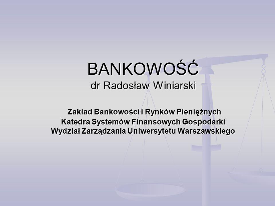 BANKOWOŚĆ dr Radosław Winiarski Zakład Bankowości i Rynków Pieniężnych Katedra Systemów Finansowych Gospodarki Wydział Zarządzania Uniwersytetu Warsza