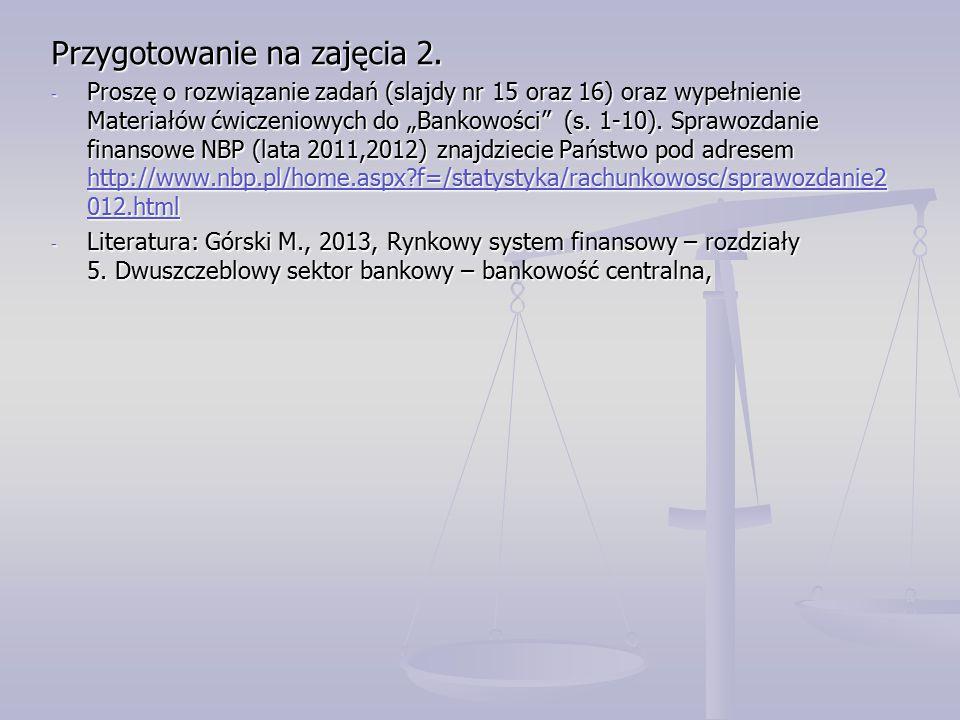 """Przygotowanie na zajęcia 2. - Proszę o rozwiązanie zadań (slajdy nr 15 oraz 16) oraz wypełnienie Materiałów ćwiczeniowych do """"Bankowości"""" (s. 1-10). S"""