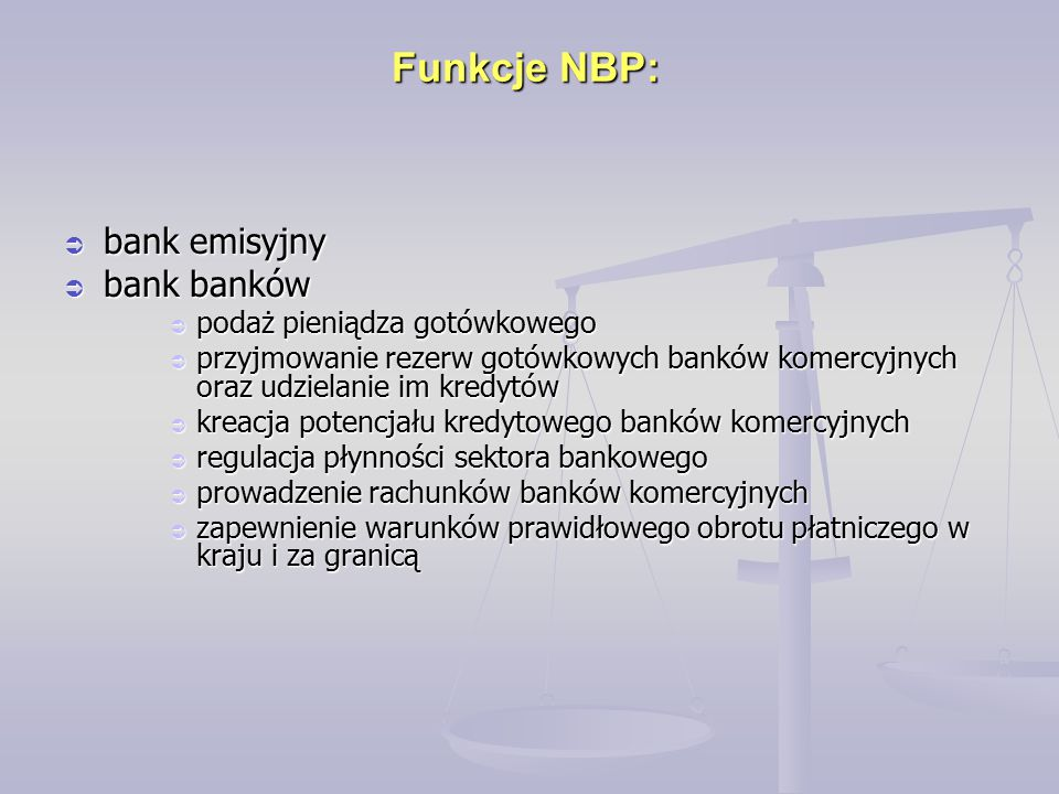 Funkcje NBP:  bank emisyjny  bank banków  podaż pieniądza gotówkowego  przyjmowanie rezerw gotówkowych banków komercyjnych oraz udzielanie im kred