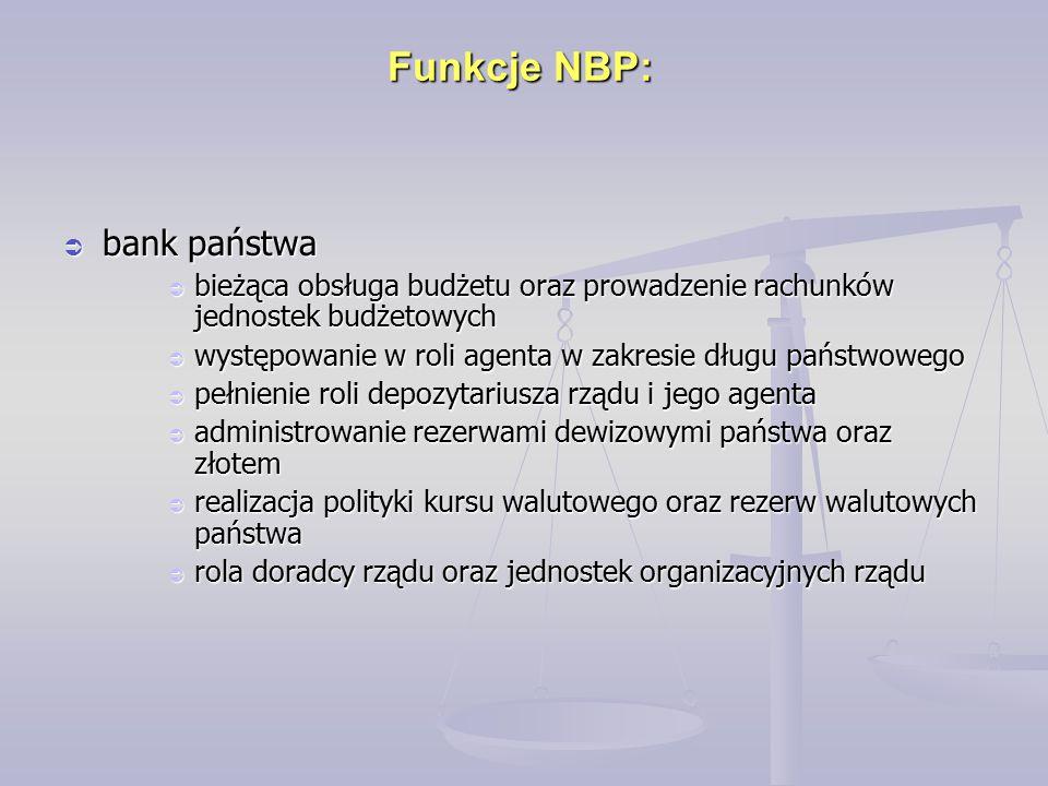 Funkcje NBP:  bank państwa  bieżąca obsługa budżetu oraz prowadzenie rachunków jednostek budżetowych  występowanie w roli agenta w zakresie długu p