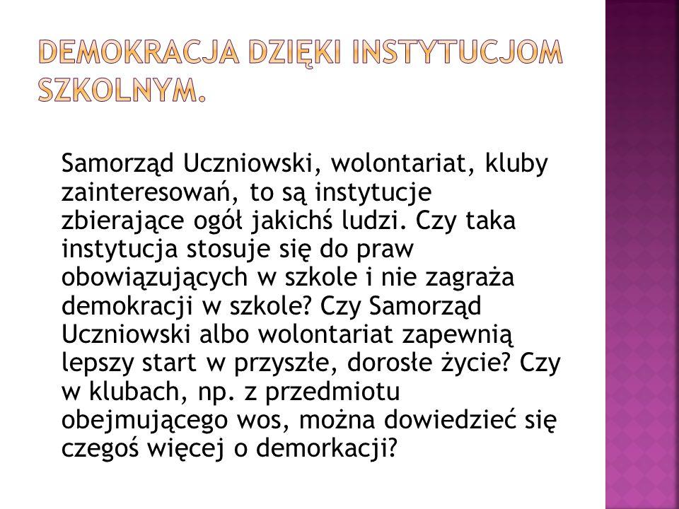 Samorząd Uczniowski, wolontariat, kluby zainteresowań, to są instytucje zbierające ogół jakichś ludzi.