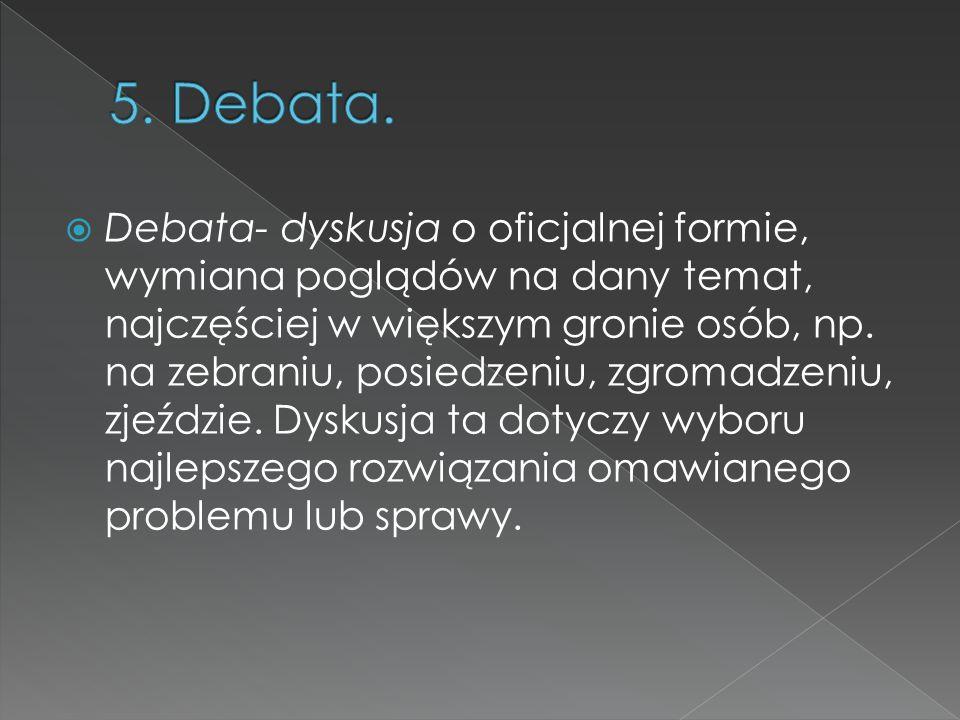  Debata- dyskusja o oficjalnej formie, wymiana poglądów na dany temat, najczęściej w większym gronie osób, np. na zebraniu, posiedzeniu, zgromadzeniu